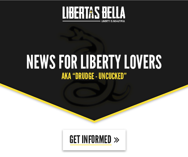 News for Liberty Lovers AKA Drudge Uncucked